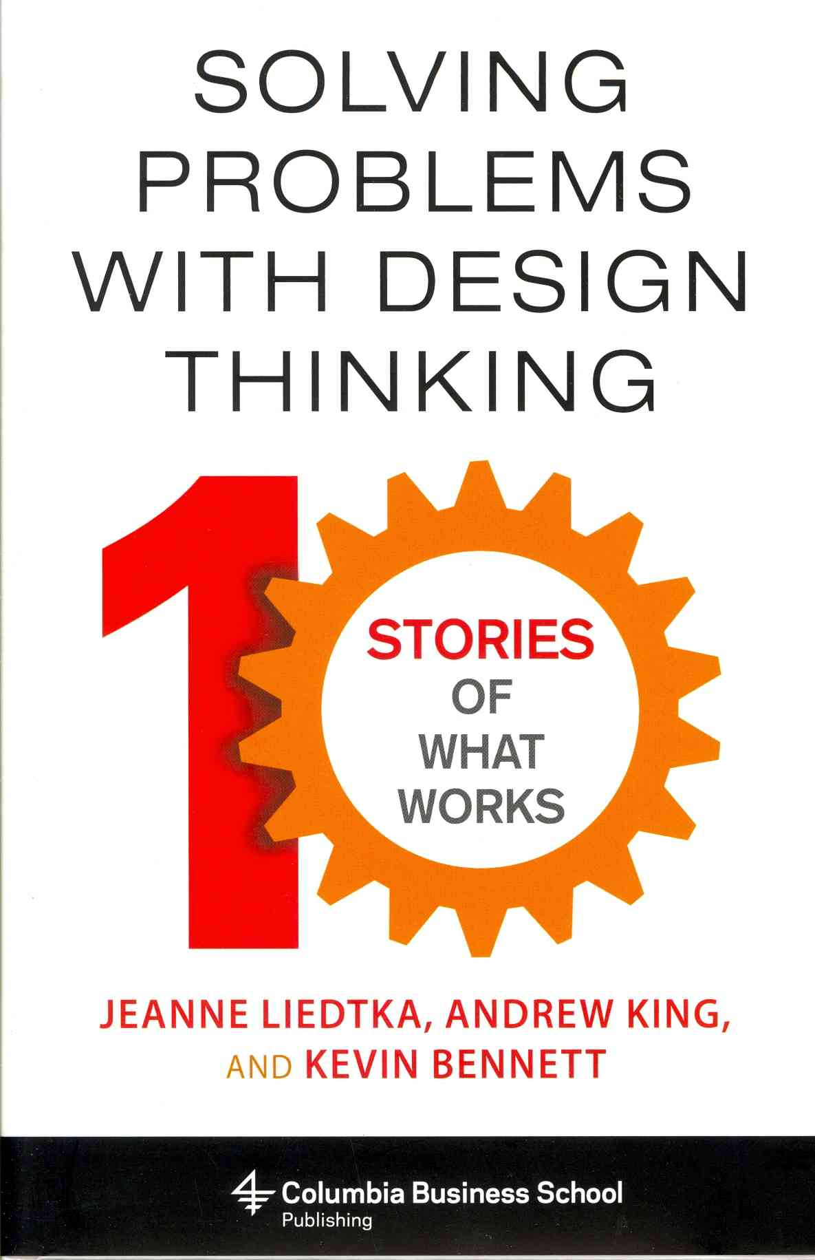 Solving Problems With Design Thinking By Liedtka, Jeanne/ King, Andrew/ Bennett, Kevin