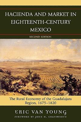 Hacienda And Market in Eighteenth-Century Mexico By Van Young, Eric/ Coatsworth, John H. (FRW)
